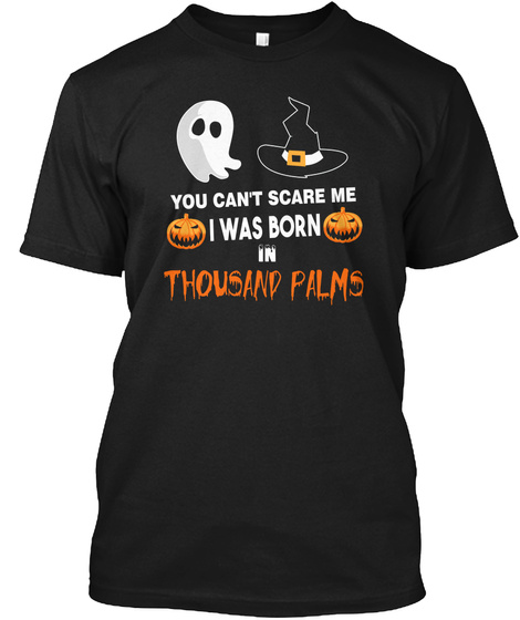 You Cant Scare Me. I Was Born In Thousand Palms Ca Black T-Shirt Front