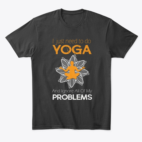 I Just Need To Do Yoga Black T-Shirt Front