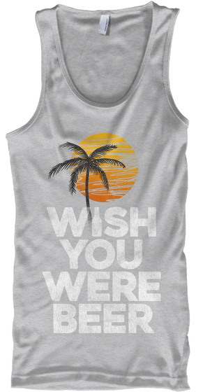 Wish You Were Beer Sport Grey T-Shirt Front