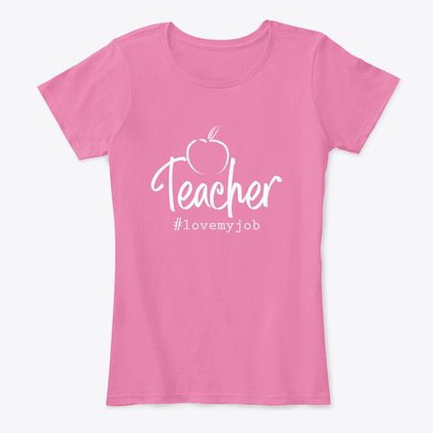 Teacher   Love My Job True Pink T-Shirt Front