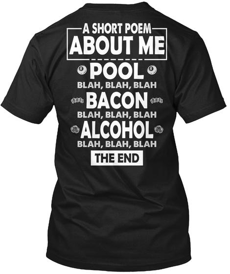 A Short Poem About Me Pool Blah, Blah, Blah Bacon Blah, Blah, Blah Alcohol Blah, Blah, Blah The End Black T-Shirt Back