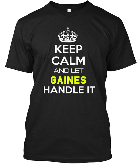 Keep Calm And Let Gaines Handle It Black T-Shirt Front