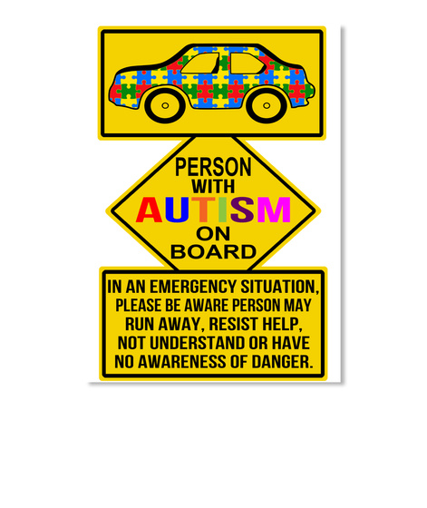 Person With Autism On Board In An Emergency Situation Please Be Aware Person May Run Away Resist Help Nut Understand... White T-Shirt Front