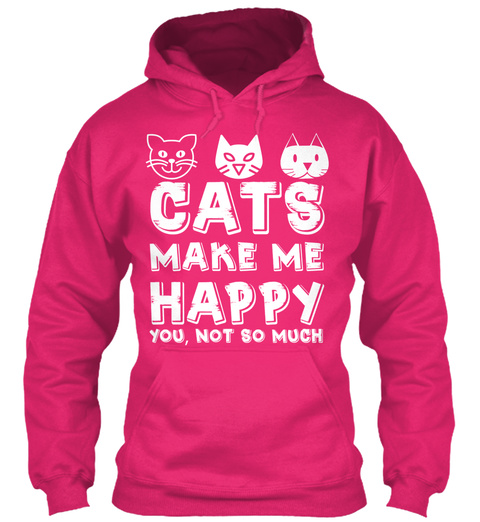 Cats Make Me Happy You, Not So Much  Heliconia T-Shirt Front