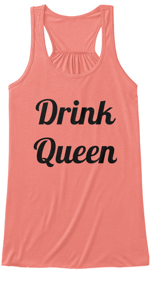 Drink  Queen Coral T-Shirt Front