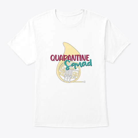 Band/Guard Quarantine Squad French Horn White Camiseta Front