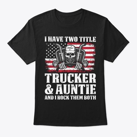Two Title Trucker And Auntie T Shirt Black T-Shirt Front