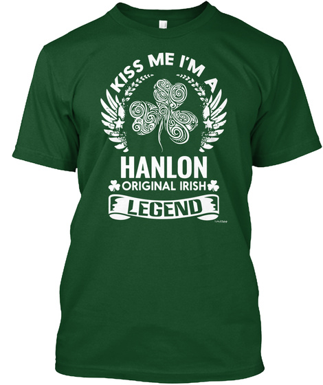 Kiss Me I M A Hanlon Original Irish Legend Deep Forest T-Shirt Front