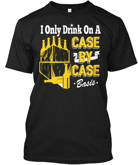 I Only Drink On A Case By Case Basis Black T-Shirt Front