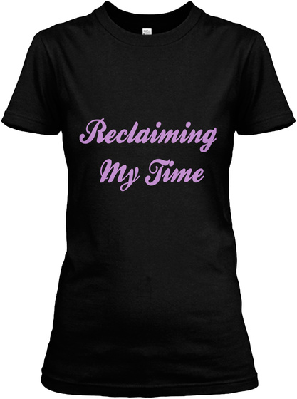 Reclaiming My Time Black T-Shirt Front