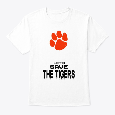 Lets Save The Tigers   Orange Paw White T-Shirt Front