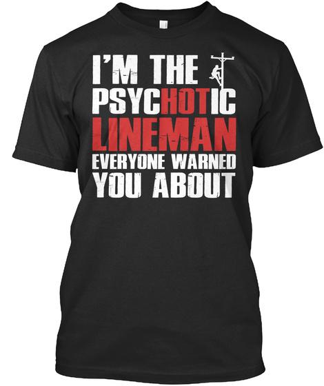 I'm The Psychotic Lineman Everyone Black T-Shirt Front