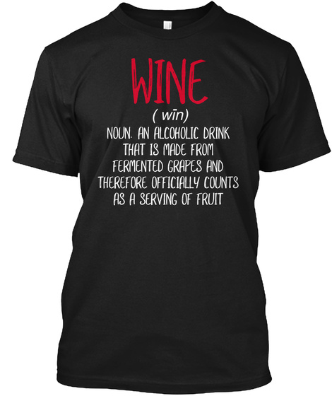 Wine An Alcoholic Drink That Is Made  Black T-Shirt Front