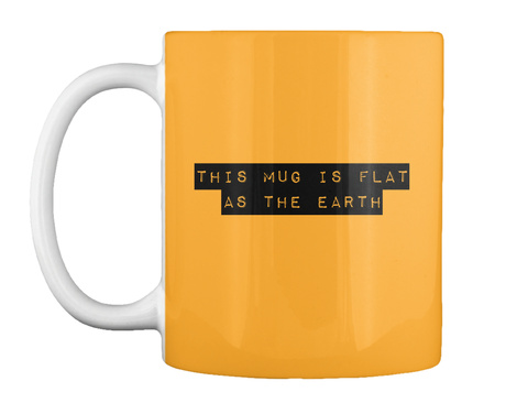 This Mug Is Flat As The Earth Athletic Gold T-Shirt Front