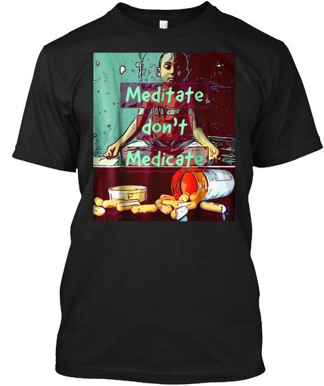 Meditate Don't Medicate Black T-Shirt Front
