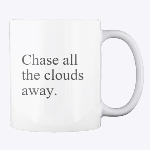 Chase All The Clouds Away. White T-Shirt Back