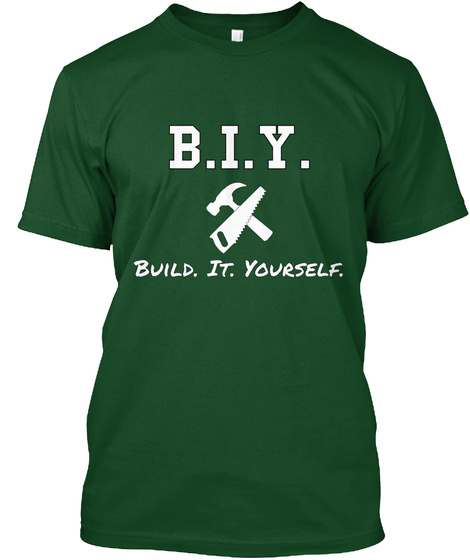 B.I.Y. Build. It. Yourself. Deep Forest T-Shirt Front