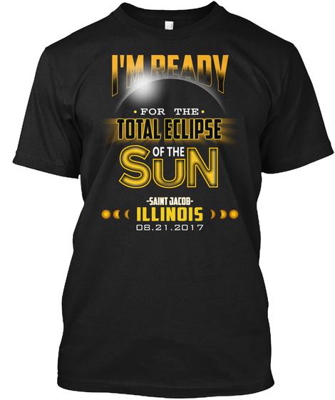 Ready For The Total Eclipse   Saint Jacob   Illinois 2017. Customizable City Black T-Shirt Front