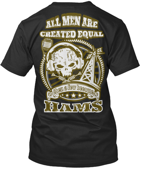 All Men Are Created Equal Then A Few Become Hams Black T-Shirt Back