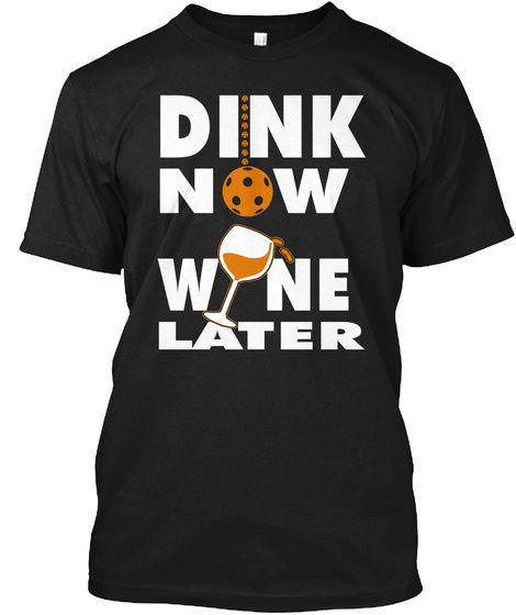 Dink Now Wine Later Black T-Shirt Front