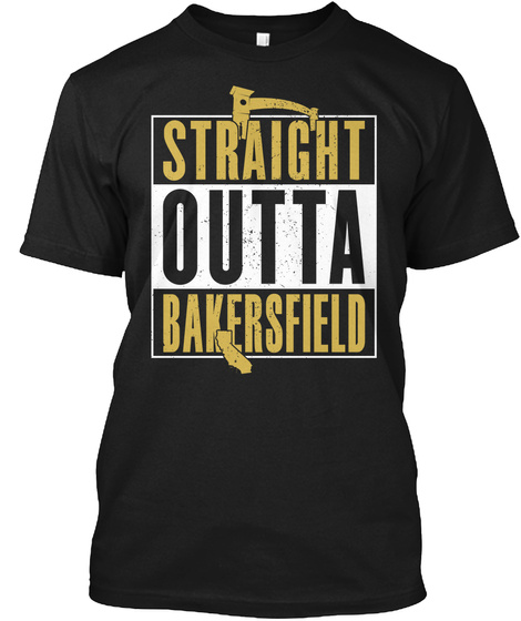 Straight Outta Bakersfield Black T-Shirt Front