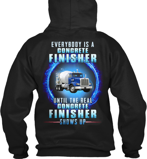 The Real Concrete Finisher Shows Up Black T-Shirt Back