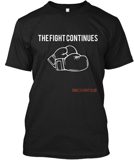 The Fight Continues Emili's Fight Club Black T-Shirt Front