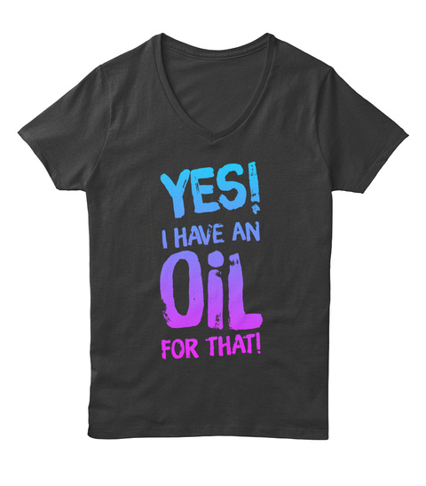 Yes! I Have An Oil For That! Black T-Shirt Front
