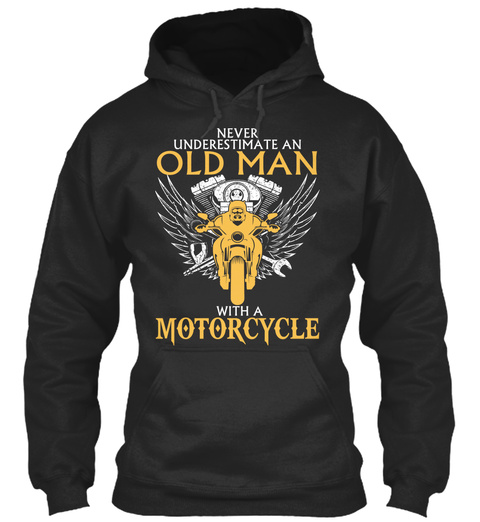 Never Underestimate An Old Man With A Motorcycle Jet Black Sweatshirt Front