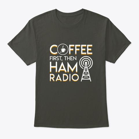 Coffee First Then Ham Radio Cool Design Smoke Gray T-Shirt Front