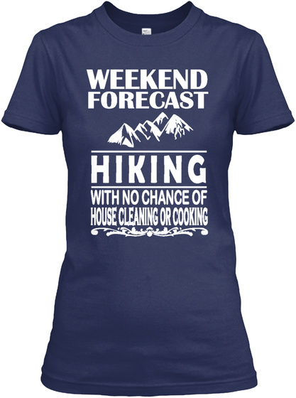 Weekend Forecast Hiking With No Chance Of House Cleaning Or Cooking  Navy Women's T-Shirt Front