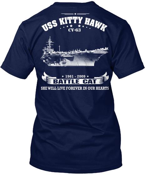 Uss Kitty Hawk Cv 63 Uss Kitty Hawk Cv 63 1961 2009 Battle Cat She Will Live Forever In Our Hearts Navy T-Shirt Back