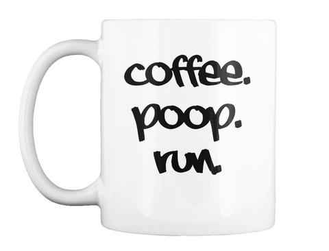 Coffee Poop Run White Mug Front
