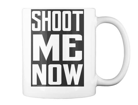 Shoot Me Now White Mug Back