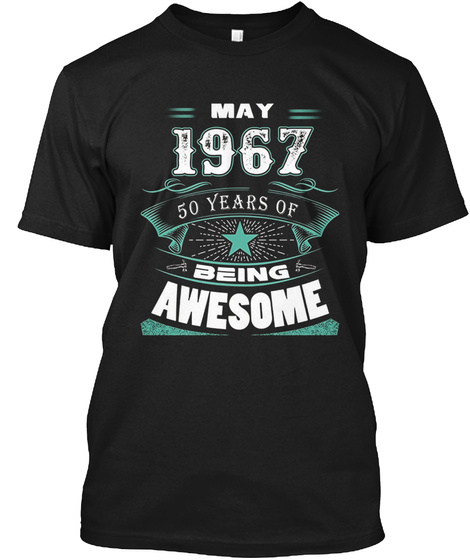 May 1967 50years Of Being Awesome Black T-Shirt Front