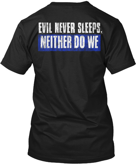 Evil Never Sleeps. Neither Do We Black T-Shirt Back