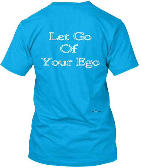 Let Go Of  Your Ego Turquoise T-Shirt Back
