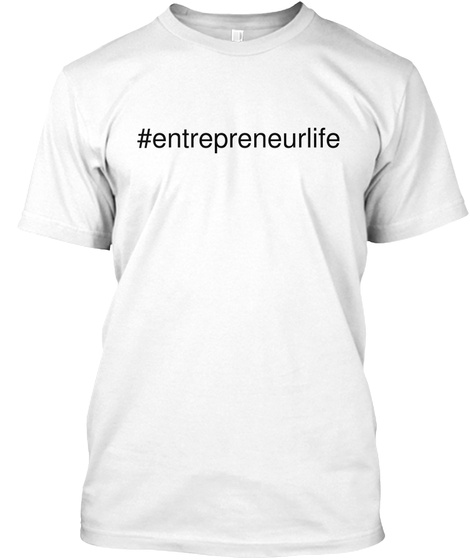 #Entrepreneurlife White T-Shirt Front