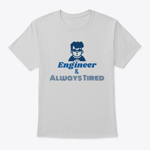Engineer And Always Tired Light Steel T-Shirt Front