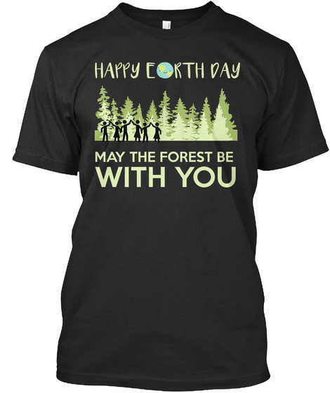 Happy Earth Day May The Forest Be With You Black T-Shirt Front