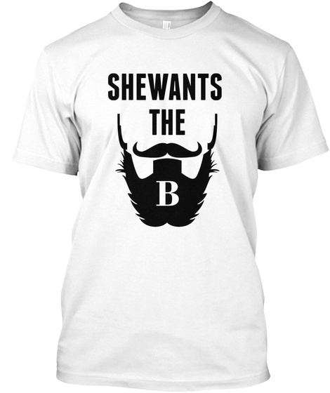 She Wants The B White T-Shirt Front