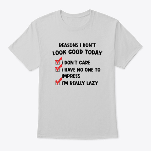 Reasons I Don't Look Good Today Light Steel T-Shirt Front