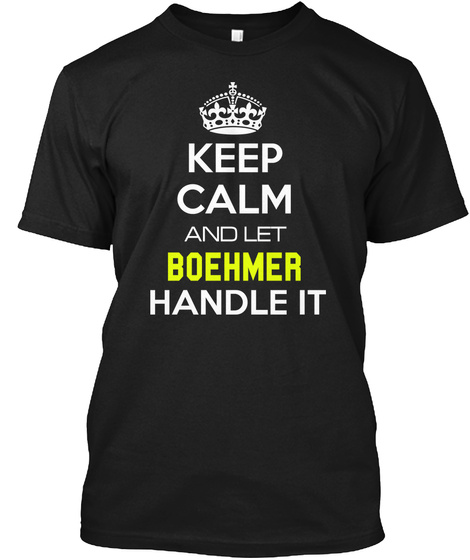 Keep Calm And Let Boehmer Handle It Black T-Shirt Front