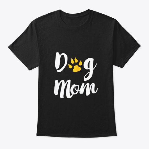 Dog Mom Dog Lover Gift For Mama Mother Black T-Shirt Front