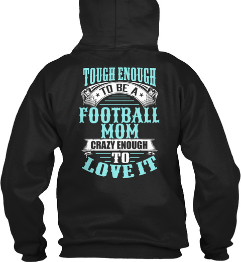Football Mom Tough Enough To Be A Football Mom Crazy Enough To Love It Black T-Shirt Back