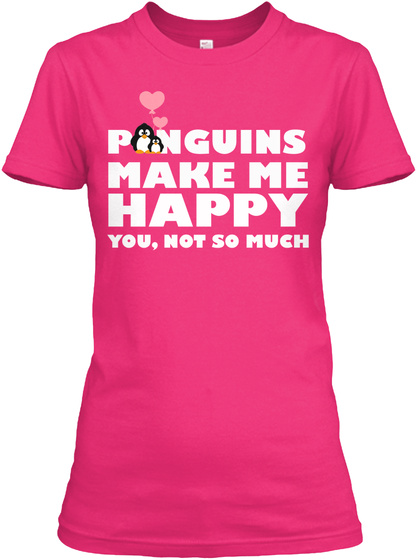 Penguins Make Me Happy You Not So Much Heliconia T-Shirt Front