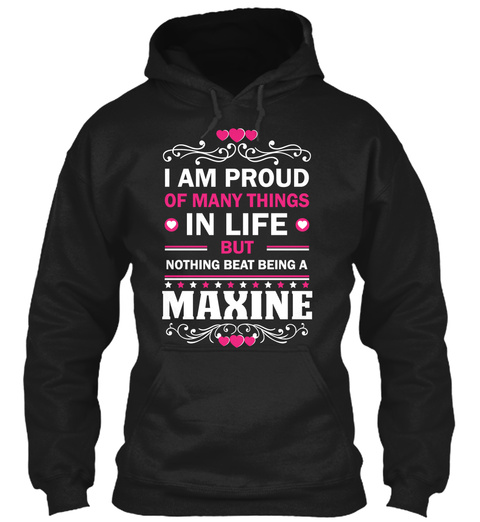 I'm Proud Of Many Things In Life But Nothing Beat Being A Maxine Black T-Shirt Front