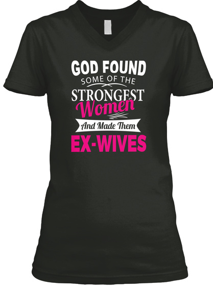 God Found Strongest Women Ex Wives Funny Black T-Shirt Front