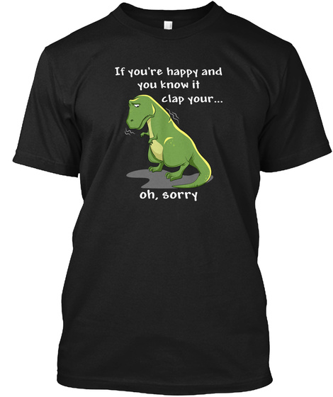 If You're Happy And You Know It T Rex  Black T-Shirt Front