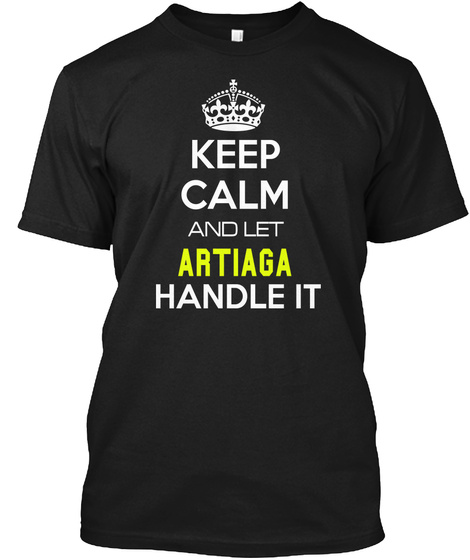 Keep Calm And Let Artiaga Handle It Black T-Shirt Front